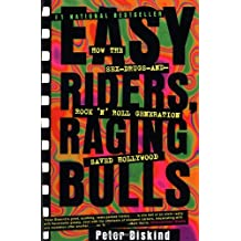 Easy Riders Raging Bulls: How the Sex-Drugs-And Rock 'N Roll Generation Saved Hollywood: How the Sex, Drugs and Rock and Roll Generation Saved Hollywood