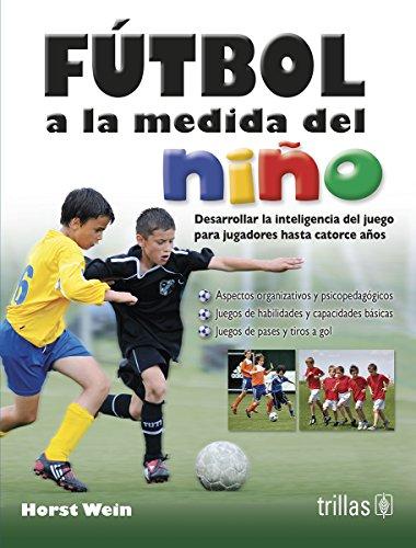 Fútbol a la medida del niño / Soccer to measure of the child por Horst Wein
