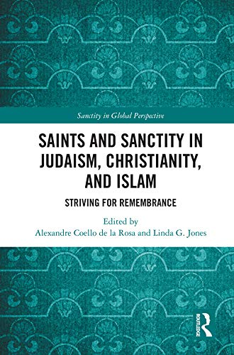 Saints and Sanctity in Judaism, Christianity, and Islam: Striving for remembrance (Sanctity in Global Perspective) (English Edition)