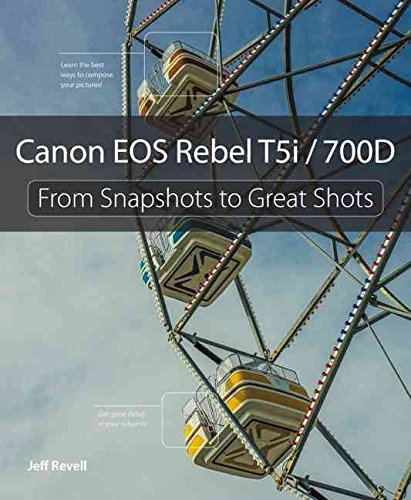 canon-eos-rebel-t5i-700d-from-snapshots-to-great-shots-by-jeff-revell-published-august-2013