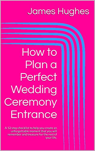 How To Plan A Perfect Wedding Ceremony Entrance A 12 Step