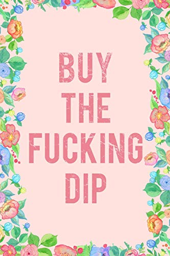 Buy The Fucking Dip Journal Notebook: Blank Floral Lined Ruled For Writing 6x9 120 Pages Floral Dip