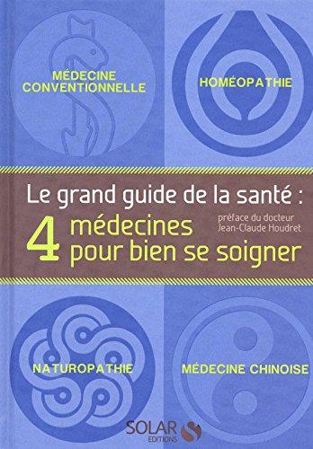 Le grand guide de la santé: 4 médecines pour bien se soigner par COLLECTIF