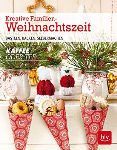 Kreative Familien-Weihnachtszeit: Basteln, Backen, Selbermachen (BLV)