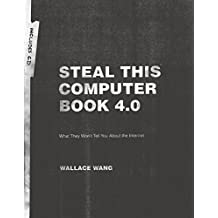 Steal This Computer Book 4.0: What They Won´t Tell You About The Internet