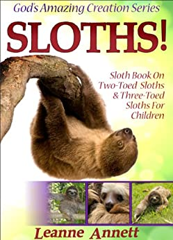 Sloths! Sloth Book On Two-Toed Sloths & Three-Toed Sloths For Children: Fun Animal Picture Book for Kids with Interesting Facts & Wildlife Photos (God's Amazing Creation Series 3) (English Edition) von [Annett, Leanne]