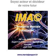 Soyez acteur et décideur de votre futur avec l'Imagerie Mentale Associée des sportifs (French Edition)