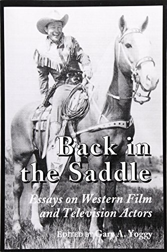 Back in the Saddle: Essays on Western Film and Television Actors by Gary Yoggy (1998-09-01)
