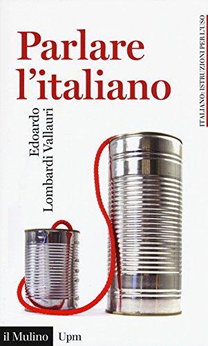 Parlare l'italiano. Come usare meglio la nostra lingua