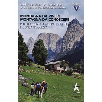 Montagna Da Vivere, Montagna Da Conoscere Per Frequentarla Con Rispetto E Consapevolezza
