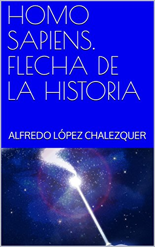 HOMO SAPIENS. FLECHA DE LA HISTORIA eBook: LÓPEZ CHALEZQUER ...