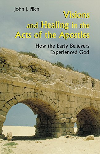 Visions and Healing in the Acts of the Apostles: How the Early Believers Experienced God by John J. Pilch (2004-08-01)