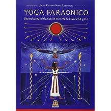 Yoga Faraonico: Sacerdozio,Iniziazioni e Misteri dell'Antico Egitto (Italian Edition)