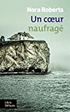 Un coeur naufragé / Nora Roberts   Roberts, Nora (1950-....). Auteur