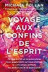Voyage aux confins de l'esprit : Ce que le LSD et la psilocybine nous apprennent sur nous-mêmes, la conscience, la mort, les addictions et la dépression par Pollan