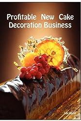Profitable New Cake Decoration Business - New Business Advice for Cake Decorators