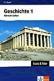 Geschichte 1 - kurz & klar: Altertum bis Absolutismus (Kompaktwissen kurz & klar) - Albrecht Sellen