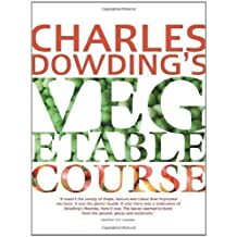 Charles Dowding's Vegetable Course by Dowding, Charles Flexibound Edition (2012)