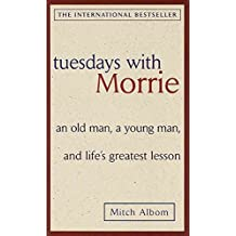 [Tuesdays with Morrie: an Old Man, a Young Man, and Life's Greatest Lesson] (By: Mitch Albom) [published: January, 2006]