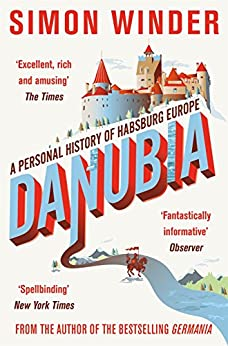 Danubia: A Personal History of Habsburg Europe by [Winder, Simon]