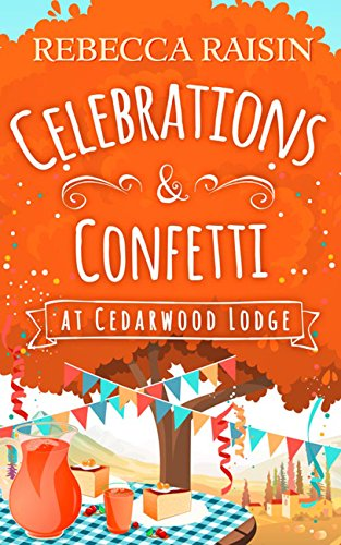 Celebrations and Confetti At Cedarwood Lodge: A feel good, hilarious romance to curl up with by the fire by [Raisin, Rebecca]