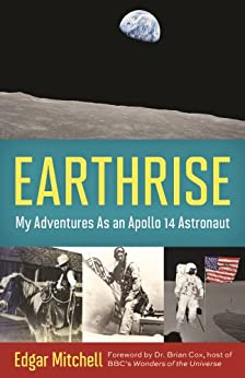 Earthrise: My Adventures as an Apollo 14 Astronaut by [Mitchell, Edgar, Mahoney, Ellen]