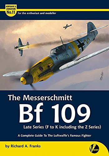 The Messerschmitt Bf 109 Late Series (F-K Including Z Versions): A Complete Guide To The Luftwaffe's Famous Fighter (Airframe & Miniature)