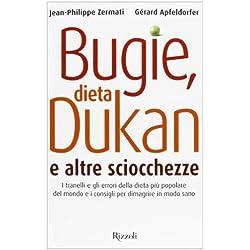 Bugie, dieta Dukan e altre sciocchezze. I tranelli e gli errori della dieta più popolare del mondo e i consigli per dimagrire in modo sano