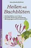 Heilen mit Bachblüten. Kompakt-Ratgeber: Alle Bachblüten von A bis Z - Auswahl, Dosierung und Wirkung - Blütengruppen und Krankheitsbilder
