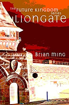 Liongate (The Future Kingdom Series Book 2) (English Edition) di [Ming, Brian]