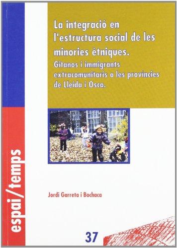 La integració en l'estructura social de les minories ètniques.: Gitanos i immigrants extracomunitaris a les províncies de Lleida i Osca. (Espai/Temps)