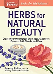 Herbs for Natural Beauty: Create Your Own Herbal Shampoos, Cleansers, Creams, Bath Blends, and More. A Storey BASICS?? Title by Rosemary Gladstar (2014-10-21)