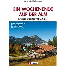 Wanderführer: Ein Wochenende auf der Alm - Mehrtages-Touren und Wanderungen in den bayerischen Hausbergen für Familien, von der Berghütter bis hin zur Komfortunterkunft