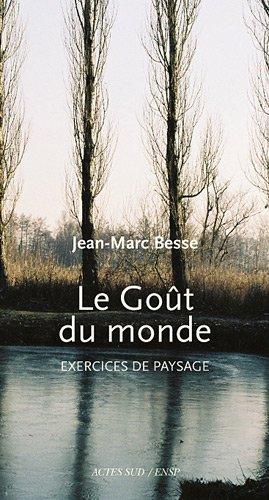 Le goût du monde : Exercices de paysage par Jean-Marc Besse