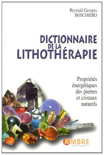 Dictionnaire de la lithothrapie : Proprits nergtiques des pierres et cristaux naturels