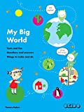 My Big World: Facts and fun, questions and answers, things to make and do