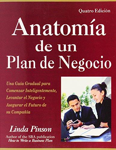 Anatomia de un Plan de Negocio: Una Guia Gradual Para Comenzar Inteligentemente, Levantar el Negocio y Asegurar el Futuro de su Compania = Anatomy of