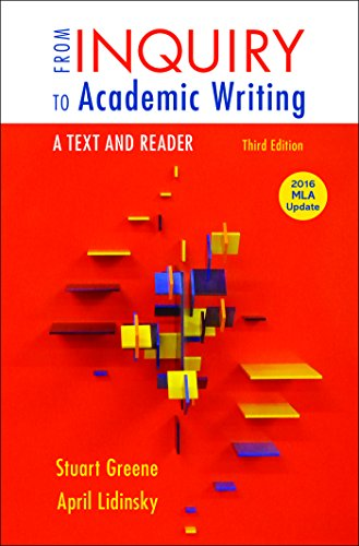 From Inquiry to Academic Writing: A Text and Reader, 2016 MLA Update Edition