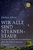 Wir alle sind Sternenstaub: Gespräche mit Wissenschaftlern über die Rätsel unserer Existenz - Stefan Klein