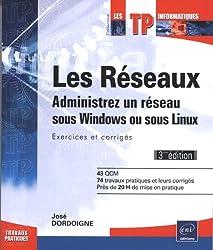 Les réseaux - Administrez un réseau sous Windows ou sous Linux : Exercices et corrigés (3ème édition)