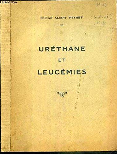 URETANE ET LEUCEMIES - THESE - ANNEE 1947-1948 POUR LE DOCTORAT EN MEDECINE
