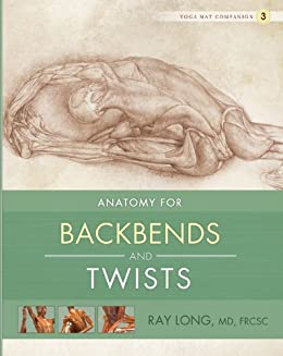 Anatomy for Backbends and Twists: Yoga Mat Companion 3 (English Edition) par [Long MD FRCSC, Ray]