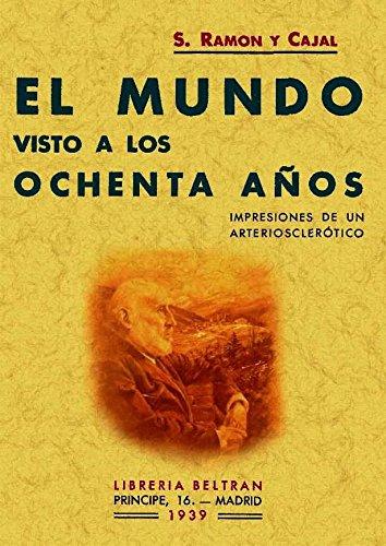 El mundo visto a los ochenta años por Santiago Ramón y Cajal