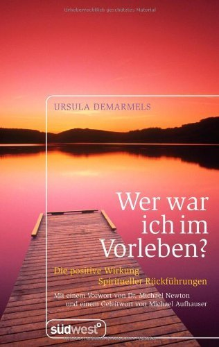 Wer war ich im Vorleben?: Die positive Wirkung spiritueller Rückführungen Mit zahlreichen Fallbeispielen von Ursula Demarmels (2007) Gebundene Ausgabe
