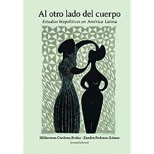 Al otro lado del cuerpo: Estudios biopolíticos en América Latina