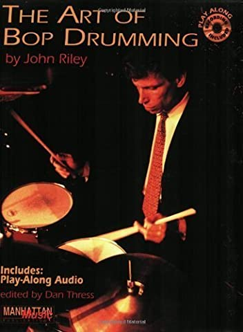 The Art of Bop Drumming (Book & CD) (Manhattan Music Publications) PAP/COM Edition by John Riley published by Alfred Music