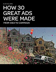 How 30 Great Ads Were Made: From Idea to Campaign by Eliza Williams (2012-03-14)