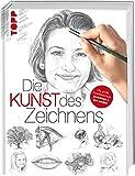 Die Kunst des Zeichnens: Die große Zeichenschule: praxisorientiert und gut erklärt -