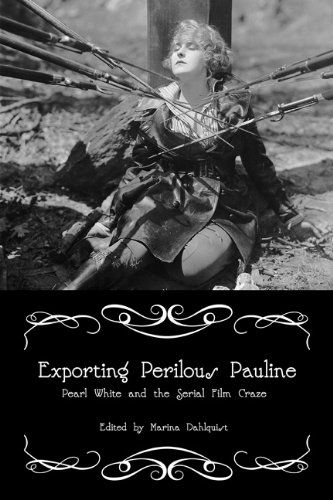 Exporting Perilous Pauline: Pearl White and Serial Film Craze (Women and Film History International)