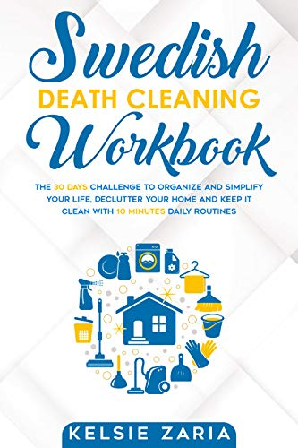 Swedish Death Cleaning Workbook: The 30 Days Challenge to Organize and Simplify Your Life, Declutter Your Home and Keep It Clean with 10 minutes Daily Routines (English Edition)